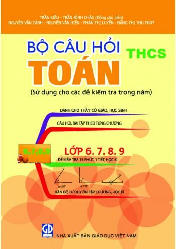 Bộ câu hỏi Toán THCS 6, 7, 8, 9